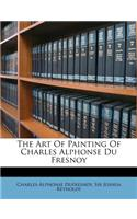 The Art of Painting of Charles Alphonse Du Fresnoy