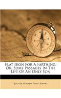 Flat Iron for a Farthing: Or, Some Passages in the Life of an Only Son