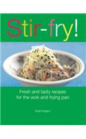 Stir-fry!: Fresh and Tasty Recipes for the Wok and Frying Pan