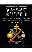 Vampire Survival Bible - Identifying, Avoiding, Repelling, and Destroying the Undead - Volume 1