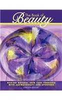 The Book of Beauty: Making Natural Skin Care Products with Aromatherapy and Ayurveda