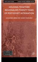 Holding-Together Regionalism: Twenty Years of Post-Soviet Integration