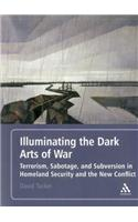Illuminating the Dark Arts of War: Terrorism, Sabotage, and Subversion in Homeland Security and the New Conflict
