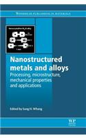 Nanostructured Metals and Alloys: Processing, Microstructure, Mechanical Properties and Applications