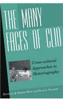 The Many Faces of Clio: Cross-Cultural Approaches to Historiographyessays in Honor of Georg G. Iggers