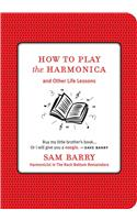 How to Play the Harmonica: And Other Life Lessons