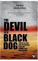 The Devil is a Black Dog : Stories of the War and Revolution from the Middle East and Beyond