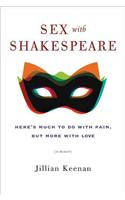 Sex with Shakespeare : Here's Much to Do with Pain, but More with Love