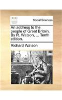 An Address to the People of Great Britain. by R. Watson, ... Tenth Edition.