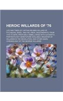 Heroic Willards of '76; Life and Times of Captain Reuben Willard of Fitchburg, Mass., and His Lineal Descendants, from 1775 to Date Profusely Embellis