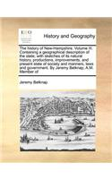 The History of New-Hampshire. Volume III. Containing a Geographical Description of the State; With Sketches of Its Natural History, Productions, Impro