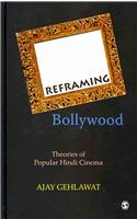 Reframing Bollywood: Theories of Popular Hindi Cinema