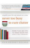 Never Too Busy to Cure Clutter : Simplify Your Life One Minute at a Time