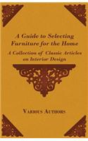 A Guide to Selecting Furniture for the Home - A Collection of Classic Articles on Interior Design