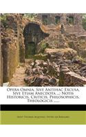 Opera Omnia, Sive Antehac Excusa, Sive Etiam Anecdota ...: Notis Historicis, Criticis, Philosophicis, Theologicis ......