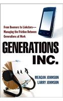 Generations, Inc.: From Boomers to Linksters--Managing the Friction Between Generations at Work