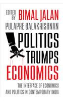 Politics Trumps Economics: The Interface Of Economics And Politics In Contemporary India
