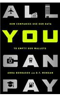 All You Can Pay: How Companies Use Our Data to Empty Our Wallets