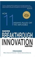 Making Breakthrough Innovation Happen: Making 11 Indians Pulled Off Theimpossible