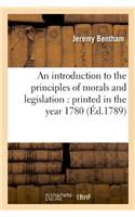 An Introduction to the Principles of Morals and Legislation: Printed in the Year 1780 (Ed.1789)