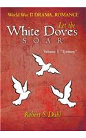 Let the White Doves Soar: Volume I: Tyranny