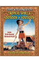 Gypsy Witch Presents: Tropical Spells Hoodoos and Voodoos: Includes the Rare Manuscript the Black Pullet