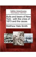 Bulls and Bears of New York: With the Crisis of 1873 and the Cause.