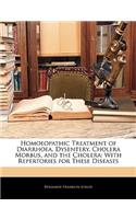Homoeopathic Treatment of Diarrhoea, Dysentery, Cholera Morbus, and the Cholera: With Repertories for These Diseases