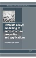 Titanium Alloys: Modelling of Microstructure, Properties and Applications