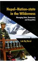 Nepal: Nation-State in the Wilderness: Managing State, Democracy and Geopolitics