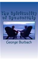 The Spirituality of Sponsorship: What Is Involved in Being a Sponsor