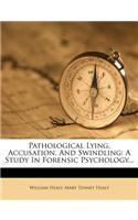 Pathological Lying, Accusation, and Swindling: A Study in Forensic Psychology...