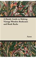A Handy Guide to Making Vintage Wooden Bookcases and Book Racks