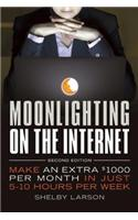 Moonlighting on the Internet: Make an Extra $1000 Per Month in Just 5-10 Hours Per Week
