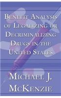 Benefit Analysis of Legalizing or Decriminalizing Drugs in the United States