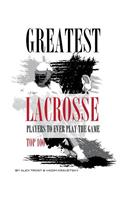 Greatest Lacrosse Players to Ever Play the Game Top 100
