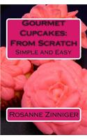 Gourmet Cupcakes: From Scratch: Simple and Easy