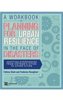 A Workbook on Planning for Urban Resilience in the Face of Disasters: Adapting Experiences from Vietnam's Cities to Other Cities