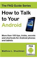 How to Talk to Your Android: More Than 100 Tips, Tricks, Secrets and Shortcuts for Android Phones and Tablets