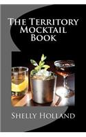 The Territory Mocktail Book: A Non Alcoholic Cocktail Book with a Territory Twist.