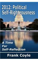 2012: Political Self-Righteousness, a Time for Self-Reflection