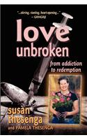 Love Unbroken: From Addiction to Redemption
