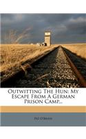Outwitting the Hun: My Escape from a German Prison Camp...