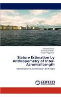 Stature Estimation by Anthropometry of Inter-Acromial Length