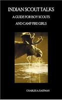 Indian Scout Talks: A Guide for Boy Scouts and Camp Fire Girls, Fully Illustrated