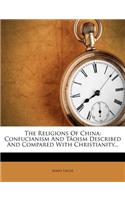 The Religions of China: Confucianism and T Oism Described and Compared with Christianity...