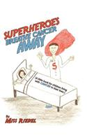 Superheroes Breathe Cancer Away: (A Little Book for Children Living with Cancer in Their Lives.)