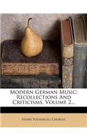Modern German Music: Recollections and Criticisms, Volume 2...