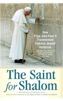 The Saint for Shalom: How Pope John Paul II Transformed Catholic-Jewish Relations: The Complete Texts 1979-2005
