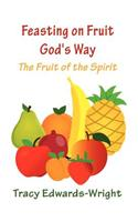 Feasting on Fruit God's Way: The Fruit of the Spirit